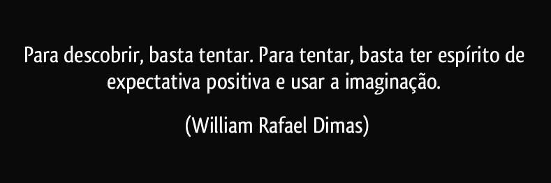 frase-para-descobrir-basta-tentar-para-tentar-basta-ter-espirito-de-expectativa-positiva-e-usar-a-william-rafael-dimas-113077